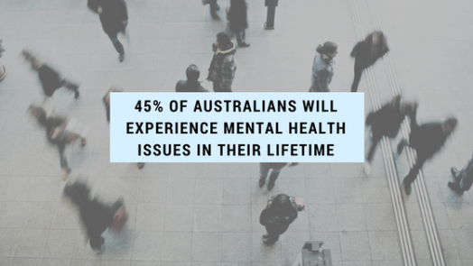 45% of australians will experience mental health issues in their lifetime